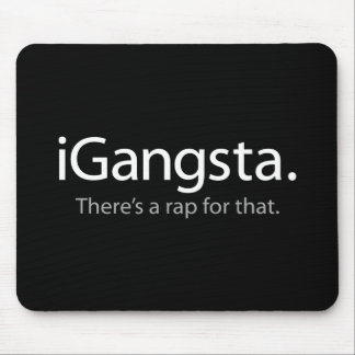 i Gangsta - There s a Rap For That iGangsta Mousepads