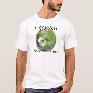 I Garden Therefore I am with pea blossom T-Shirt