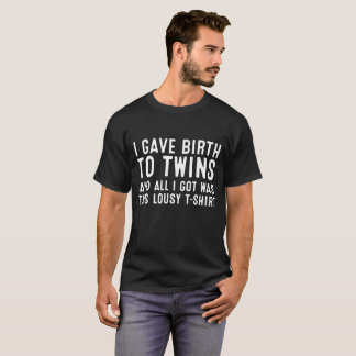 I Gave Birth To Twins Tee