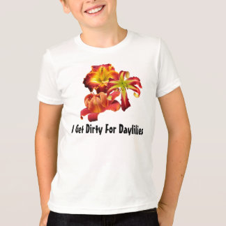 I Get Dirty For Daylilies T-Shirt