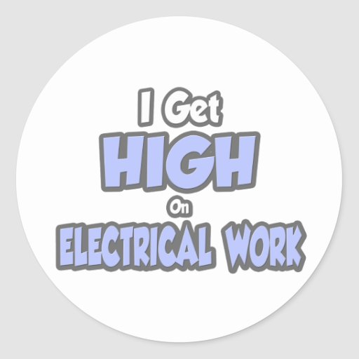 I Get High On Electrical Work Round Stickers