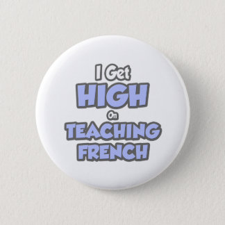 I Get High On Teaching French 2 Inch Round Button