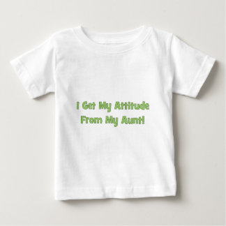 I Get My Attitude From My Aunt Baby T-Shirt