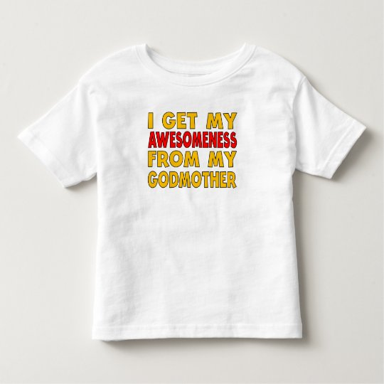 I Get My Awesomeness From My Godmother Toddler T-shirt