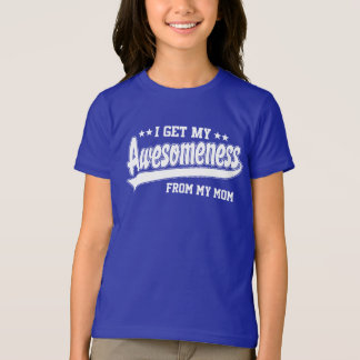 I Get My Awesomeness From My Mom T-Shirt