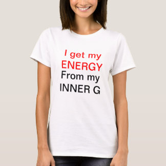 I get my ENERGY, From my INNER G T-Shirt