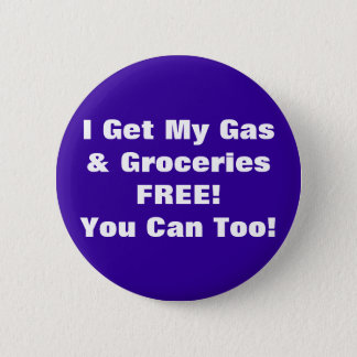 I Get My Gas & Groceries FREE, You Can Too! 2 Inch Round Button