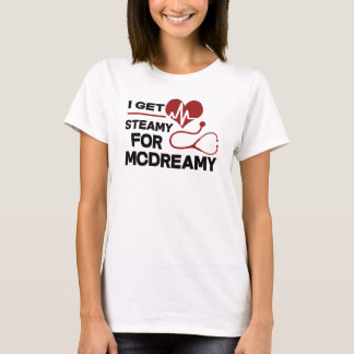 I GET STEAMY FOR MCDREAMY T-Shirt