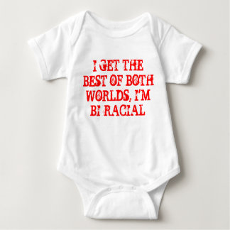 I GET THE BEST OF BOTH WORLDS, I'M BI-RACIAL BABY BODYSUIT