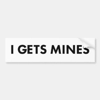 I Gets Mines Bumper Sticker
