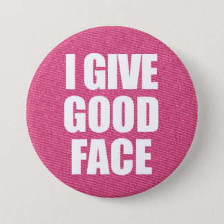 """""""I Give Good Face"""" Button"""