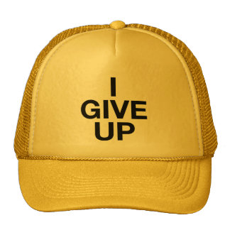 I GIVE UP ironic slogan trucker hat