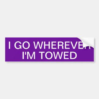 I GO WHEREVER I'M TOWED BUMPER STICKER