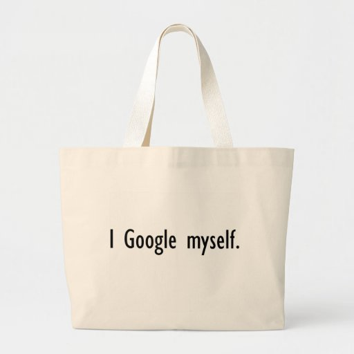 I Google Myself Tote Bag