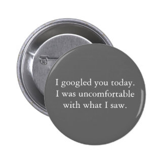 I googled you today. 2 inch round button