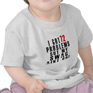 I got 72 problems but my swag aint one tee shirts