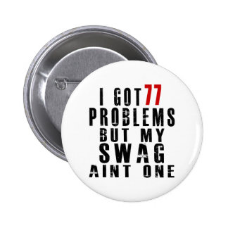 I got 77 problems but my swag aint one 2 inch round button