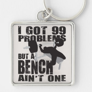 I Got 99 Problems But A Bench Ain't One Keychain