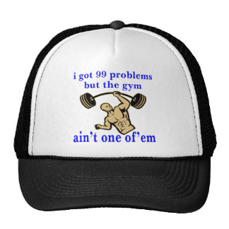 I Got 99 Problems But The Gym Ain't One Of Them Trucker Hat