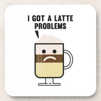I Got A Latte Problems Drink Coaster