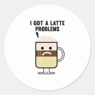 I Got A Latte Problems Round Sticker