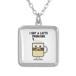 I Got A Latte Problems Silver Plated Necklace
