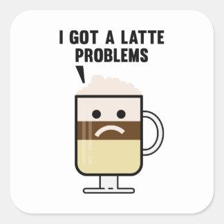 I Got A Latte Problems Square Sticker