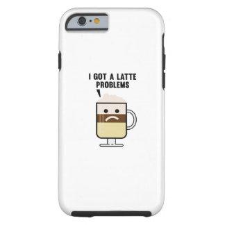 I Got A Latte Problems Tough iPhone 6 Case