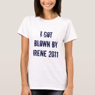I got blown by Irene T-Shirt