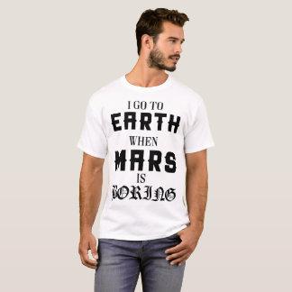 I GOT EARTH WHEN MARS IS BORING T-Shirt