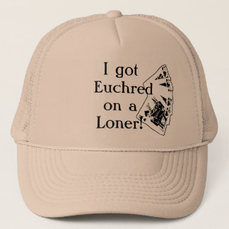 I got Euchred on a Loner! Trucker Hat
