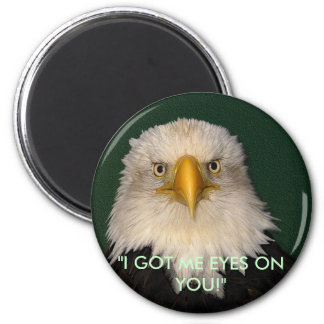 """I GOT ME EYES ON YOU!"" Eagle Magnet"