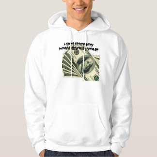 I GOT MONEY HOW ABOUT YOU!! HOODIE