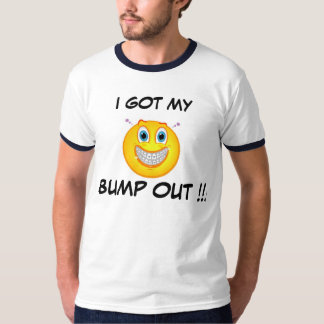 I GOT MY BUMP OUT TEES