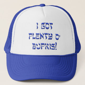 I Got Plenty O' Bupkis! Trucker Hat