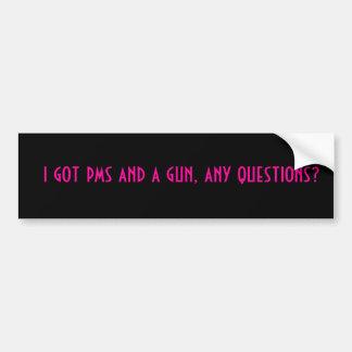 i got pms and a gun, any questions? bumper sticker