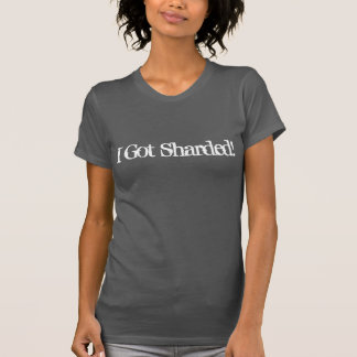I Got Sharded T-Shirt