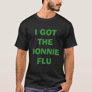 I GOT THE DONNIEFLU T-Shirt