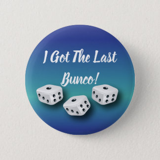 I Got The Last Bunco Lucky Dice 2 Inch Round Button