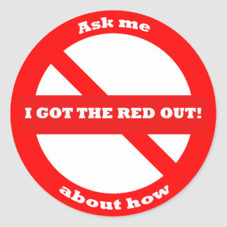 """I Got The Red Out - 1.5"""" Classic Round Sticker"""