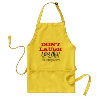 I Got this -  Don't Laugh (Funny) Standard Apron
