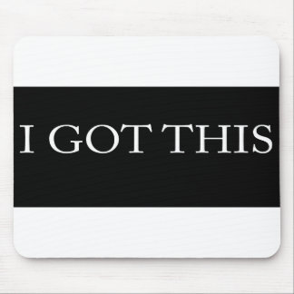I GOT THIS funny motivational typography Mouse Pad