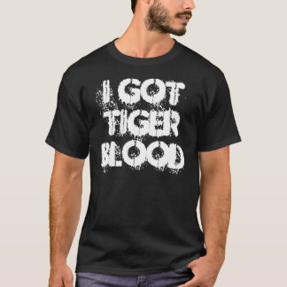 I got tiger blood T-Shirt