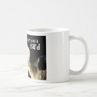 I got you a card coffee mug