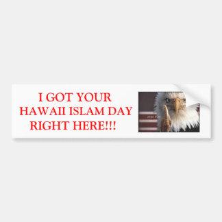 I GOT YOUR HAWAII ISLAM DAY RIGHT... BUMPER STICKER
