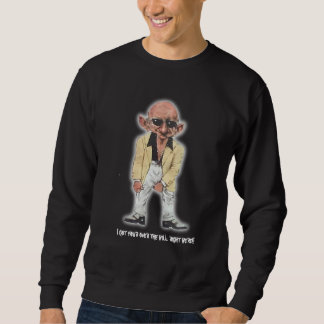 I got your over the hill right h... sweatshirt