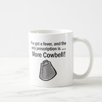 I Gotta have More Cowbell Coffee Mug