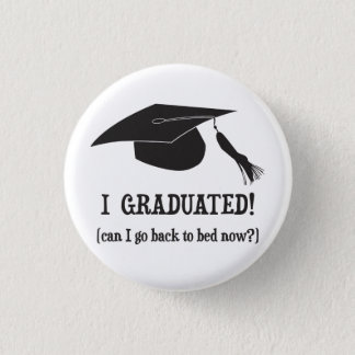 I Graduated!  Can I go back to bed now? 1 Inch Round Button
