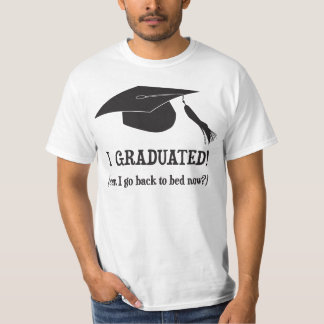 I Graduated!  Can I go back to bed now? T-Shirt