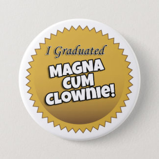 """I Graduated Magna Cum Clownie"" Button"